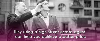 A HIGH STREET ESTATE AGENT CAN HELP YOU ACHIEVE A BETTER PRICE