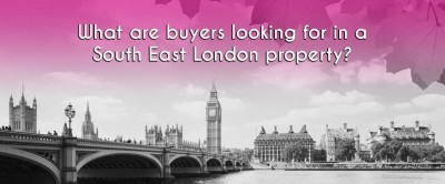 WHAT ARE BUYERS LOOKING FOR IN A SOUTH EAST LONDON PROPERTY?